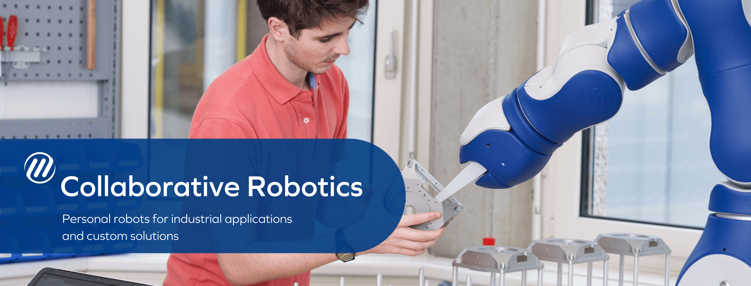 Collaborative Robotics - Personal robots for industrial applications and custom solutions